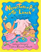 Never Take a Pig to Lunch and Other Poems…