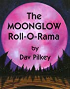 The Moonglow Roll-O-Rama by Dav Pilkey