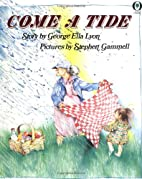 Come a Tide by George Ella Lyon