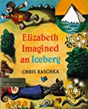 Chris Raschka: Elizabeth Imagined an Iceberg