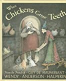 Maupassant, Guy De: When Chickens Grow Teeth