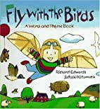 Fly with the Birds: A Word and Rhyme Book by…