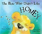 The Bear Who Didn't Like Honey by Barbara…