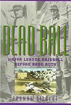 Dead Ball: Major League Baseball Before Babe…