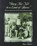 Hansen, Joyce: Bury Me Not In A Land Of Slaves: African-Americans in the Time of Reconstruction