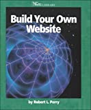Perry, Robert L.: Build Your Own Website (Watts Library)