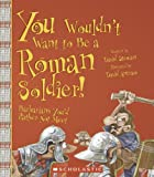 Salariya, David: You Wouldn&#39;t Want to Be a Roman Soldier!: Barbarians You&#39;d Rather Not Meet