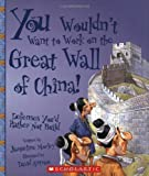 Salariya, David: You Wouldn&#39;t Want to Work on the Great Wall of China!: Defenses You&#39;d Rather Not Build