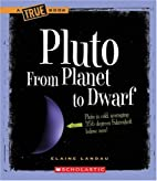 Pluto: From Planet to Dwarf (True Books:…