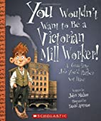 You Wouldn't Want to be a Victorian Mill…