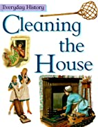Cleaning the House (Everyday History) by…