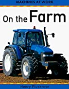 On the Farm (Machines at Work) by Henry…