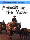Oliver, Clare: Animals on the Move (Animals That Help Us (Franklin Watts Hardcover))