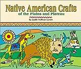 Corwin, Judith Hoffman: Native American Crafts of the Plains and Plateau (Native American Crafts)