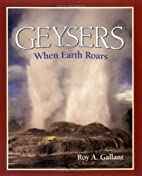 Geysers: When the Earth Roars by Roy A.…