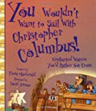 Salariya, David: You Wouldn&#39;t Want to Sail With Christopher Columbus!: Uncharted Waters You&#39;d Rather Not Cross