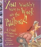 You Wouldn't Want to Work on the Railroad!:…