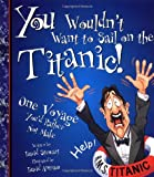 Stewart, David: You Wouldn&#39;t Want to Sail on the Titanic!: One Voyage You&#39;d Rather Not Make