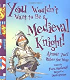 Salariya, David: You Wouldn't Want to Be a Medieval Knight: Armor You'd Rather Not Wear