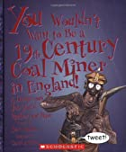 You Wouldn't Want to be a 19th-century Coal…