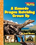 A Komodo Dragon Hatchling Grows Up by Katie…