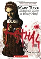 Lethal: Mary Tudor, Courageous Queen or…