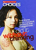 I Did It Without Thinking: True Stories…