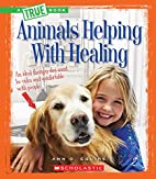 Animals Helping with Healing (True Books:…