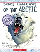 Scary Creatures of the Arctic by Penny…