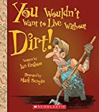 You Wouldn't Want to Live Without Dirt! by…
