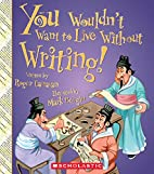 You wouldn't want to live without writing!…