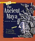 The Ancient Maya (True Books) by Jackie…