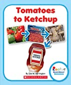 Tomatoes to Ketchup (Rookie Read-About…