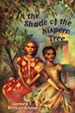 Bernier-Grand, Carmen T.: In the Shade of the Nispero Tree