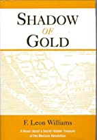 Shadow of Gold by F. Leon Williams