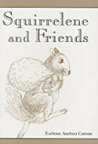 Squirrelene and Friends by Earlene Carson