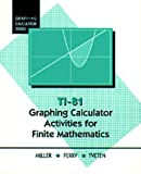 Miller, Wayne L.: Ti-81 Graphing Calculator Activities for Finite Mathematics (Graphing Calculator Series)