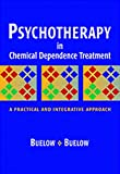 George Buelow: Psychotherapy In Chemical Dependence Treatment: A Practical and Integrative Approach