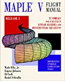 Ellis, Wade: Maple V Flight Manual Release 4: Tutorials for Calculus, Linear Algebra, and Differential Equations