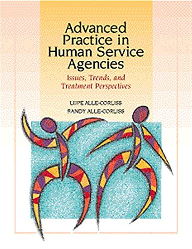 advanced-practice-in-human-service-agencies-issues-trends-and-treatment-perspectives-skills-techniques-process-for-human-services