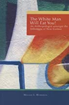 White Man Will Eat You: An Anthropologist…