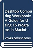 Lester, Paul Martin: Desktop Computing Workbook: A Guide for Using 15 Programs in Macintosh and Windows Formats (Mass Communication)