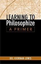 Learning to Philosophize: A Primer by Del…