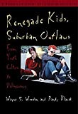 Wooden, Wayne S: Renegade Kids, Suburban Outlaws: From Youth Culture to Delinquency
