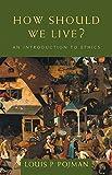 Pojman, Louis P.: How Should We Live?: An Introduction to Ethics