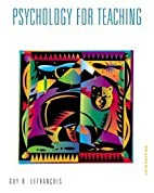 Psychology for Teaching by Guy R. Lefrancois