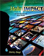 Media/Impact: An Introduction to Mass Media…
