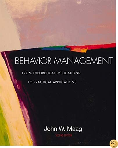 Behavior Management: From Theoretical Implications to Practical Applications (with InfoTrac)