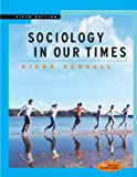 Kendall, Diana: Sociology in Our Times: With Infotrac
