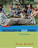 Kendall, Diana: Sociology In Our Times: The Essentials With Infotrac